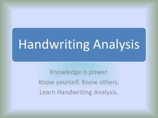 Knowledge is power.  Know yourself. Know others. Learn Handwriting Analysis.