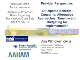 Jim Whicker , CPAM Intermountain Healthcare  Director of EDI, A/R Management Chair, WEDI