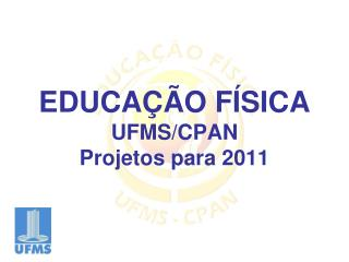 EDUCAÇÃO FÍSICA UFMS/CPAN Projetos para 2011
