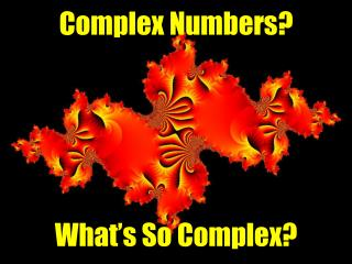 Complex Numbers? What's So Complex?