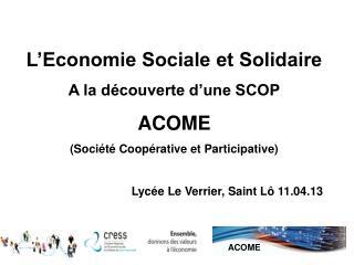 L'Economie Sociale et Solidaire A la découverte d'une SCOP ACOME