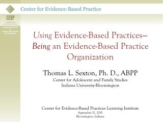 Using  Evidence-Based Practices--- Being  an Evidence-Based Practice Organization