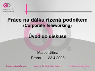 Práce na dálku řízená podnikem (Corporate Teleworking) Úvod do diskuse