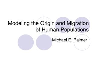 Modeling the Origin and Migration of Human Populations