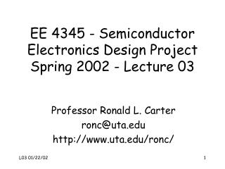 EE 4345 - Semiconductor Electronics Design Project Spring 2002 - Lecture 03