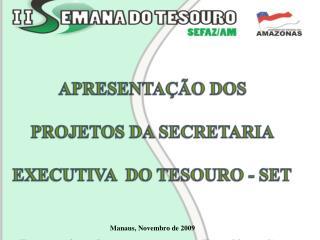 APRESENTAÇÃO DOS PROJETOS DA SECRETARIA EXECUTIVA  DO TESOURO - SET