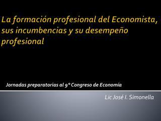 La formación profesional del Economista, sus incumbencias y su desempeño profesional