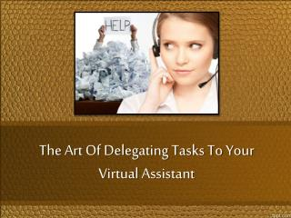 The Art Of Delegating Tasks To Your Virtual Assistant