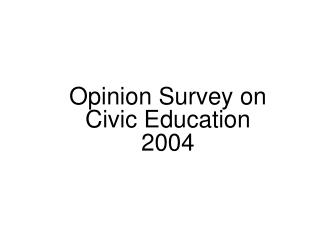 Opinion Survey on Civic Education   2004