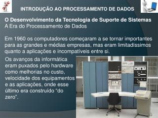 O Desenvolvimento da Tecnologia de Suporte de Sistemas A Era do Processamento de  Dados