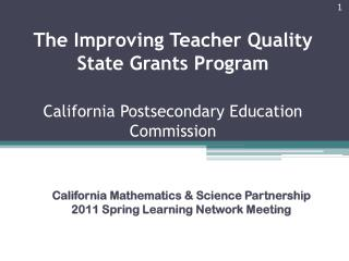 The Improving Teacher Quality State Grants Program California Postsecondary Education Commission