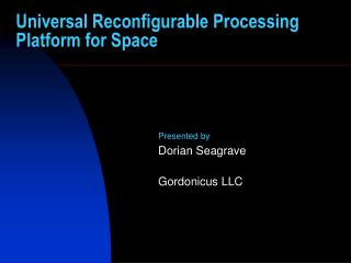Universal Reconfigurable Processing Platform for Space