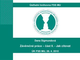 Dana Sigmundová Závěrečné práce – část II. - Jak citovat ÚK FSS MU, 28. 4. 2010