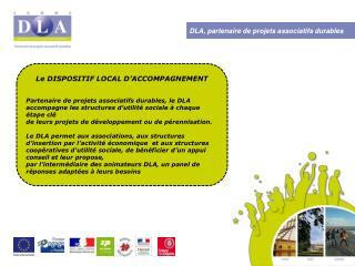 Le DISPOSITIF LOCAL D'ACCOMPAGNEMENT Partenaire de projets associatifs durables, le DLA