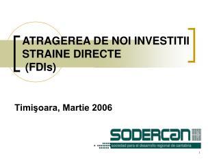 ATRAGEREA DE NOI INVESTITII STRAINE DIRECTE  (FDIs)