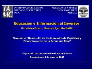 Educaci�n e Informaci�n al Inversor Lic. M�nica Erpen - Directora Ejecutiva IAMC