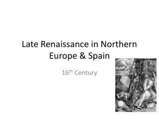 Late Renaissance in Northern Europe & Spain