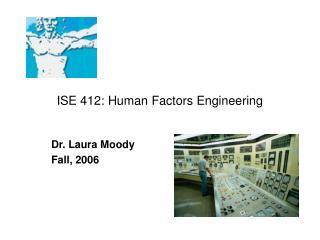 ISE 412: Human Factors Engineering