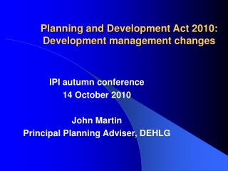 Planning and Development Act 2010: Development management changes