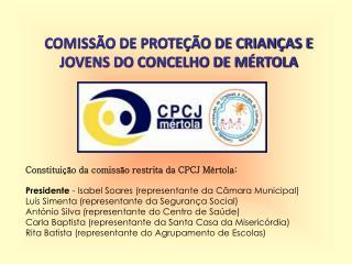 COMISS�O DE PROTE��O DE CRIAN�AS E JOVENS DO CONCELHO DE M�RTOLA