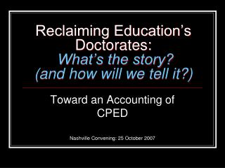 Reclaiming Education�s Doctorates: What�s the story? (and how will we tell it?)