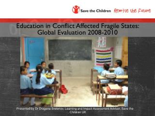 Presented by Dr Dragana Sretenov, Learning and Impact Assessment Adviser, Save the Children UK