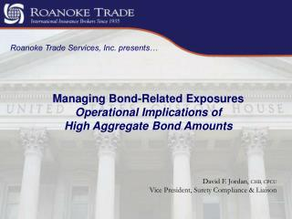 Managing Bond-Related Exposures Operational Implications of  High Aggregate Bond Amounts