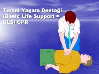 Temel Yaşam Desteği ( Basic Life Support  = BLS) C PR