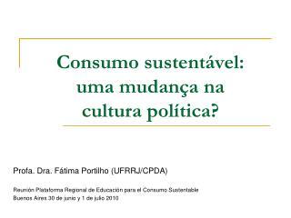 Consumo sustentável: uma mudança na cultura política?