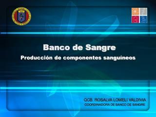 Banco de Sangre Producción de componentes sanguíneos