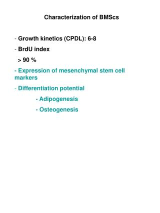 Characterization of BMScs  Growth kinetics (CPDL): 6-8  BrdU index   > 90 %