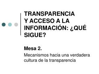 TRANSPARENCIA  Y ACCESO A LA  INFORMACIÓN: ¿QUÉ SIGUE?