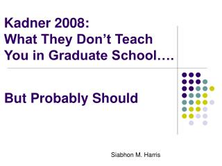 Kadner 2008:  What They Don't Teach You in Graduate School…. But Probably Should
