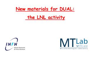 New materials for DUAL:  the LNL activity