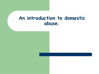 An introduction to domestic abuse.