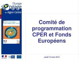 Comit� de programmation CPER et Fonds Europ�ens Jeudi 13 mars 2014