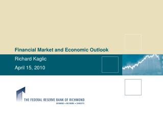 Financial Market and Economic Outlook Richard Kaglic April 15, 2010