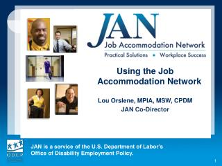 Using the Job Accommodation Network Lou Orslene, MPIA, MSW, CPDM JAN Co-Director