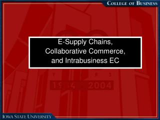 E-Supply Chains, Collaborative Commerce, and Intrabusiness EC