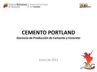 CEMENTO PORTLAND Gerencia de Producción de Cemento y Concreto