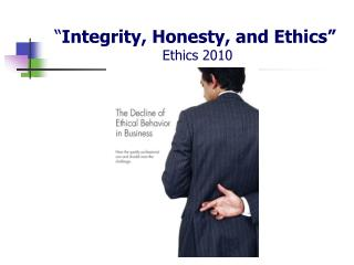 """ Integrity, Honesty, and Ethics""  Ethics 2010"