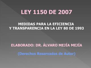LEY 1150 DE 2007 MEDIDAS PARA LA EFICIENCIA  Y TRANSPARENCIA EN LA LEY 80 DE 1993