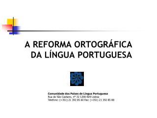 A REFORMA ORTOGRÁFICA DA LÍNGUA PORTUGUESA