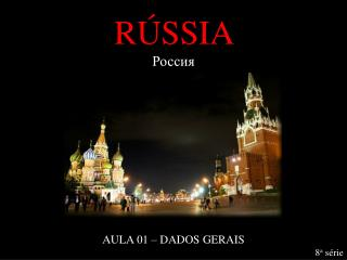 RÚSSIA Россия AULA 01 – DADOS GERAIS