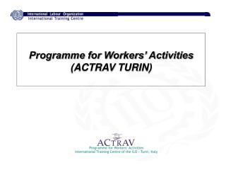 Programme for Workers' Activities (ACTRAV TURIN)