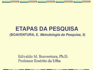 ETAPAS DA PESQUISA (BOAVENTURA, E.  Metodologia da Pesquisa, 5 )
