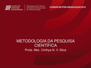METODOLOGIA DA PESQUISA CIENTÍFICA  Profa. Msc. Cinthya N. V. Silva