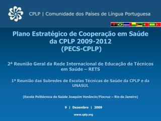 Plano Estratégico de Cooperação em Saúde  da CPLP 2009-2012  ( PECS-CPLP )