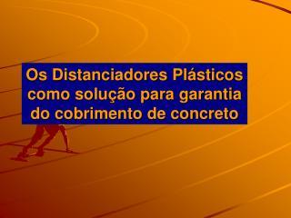 Os Distanciadores Plásticos como solução para garantia do cobrimento de concreto