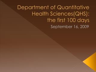 Department of Quantitative Health Sciences(QHS):  the first 100 days